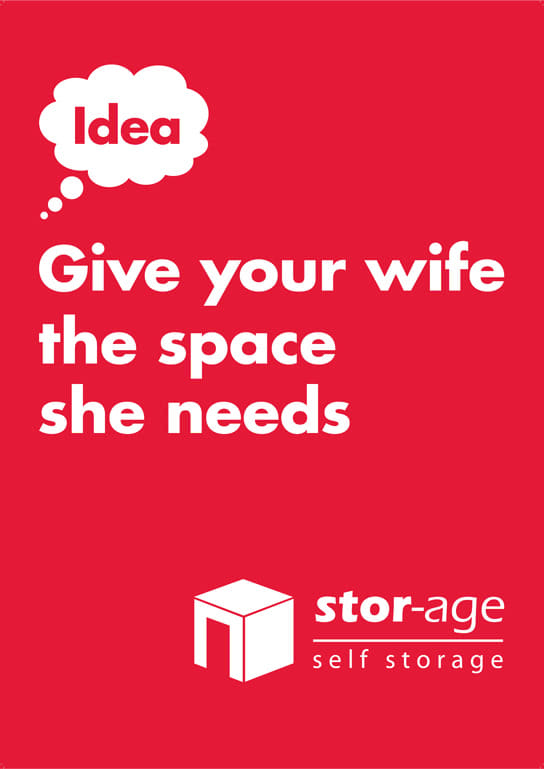 Stor-Age Self Storage Idea Campaign - Give your wife the space she needs